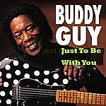 Buddy Guy Just To Be With You
