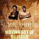 Sly & Robbie Moving Out Of Dubland