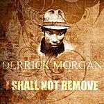 Derrick Morgan I Shall Not Remove
