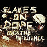 Slaves On Dope Over The Influence