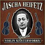 Jascha Heifetz Greatest Violin Masterworks