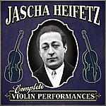 Jascha Heifetz Complete Violin Performances