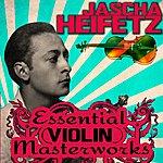 Jascha Heifetz Essential Violin Masterworks