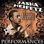 Jascha Heifetz Classical Violinist Performances