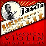 Jascha Heifetz Classical Violin Concertos