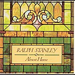 Ralph Stanley Almost Home