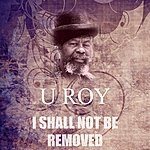 U-Roy I Shall Not Be Removed
