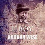 U-Roy Gorgan Wise