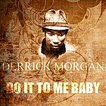 Derrick Morgan Do It To Me Baby