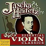 Jascha Heifetz Essential Violin Classics