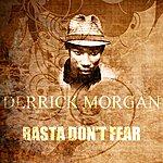 Derrick Morgan Rasta Don't Fear