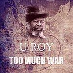 U-Roy Too Much War