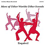 Esquivel More Of Other Worlds Other Sounds