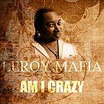 Leroy Mafia Am I Crazy