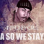 Anthony Cruz A So We Stay