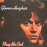 Glenn Hughes Play Me Out