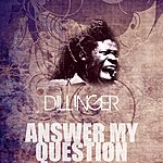 Dillinger Answer My Question