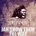 Dillinger Jah Show Them The Way