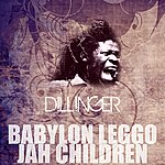 Dillinger Babylon Leggo Jah Children