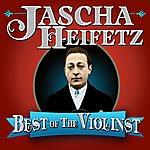 Jascha Heifetz Best Of The Violinist