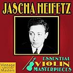 Jascha Heifetz Essential Violin Masterpieces