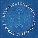 Deep Blue Something Breakfast At Tiffanys - Single
