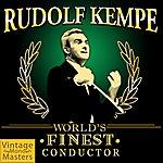 Rudolf Kempe World's Finest Conductor