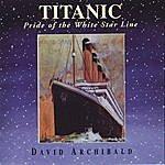 David Archibald Titanic (Pride Of The White Star Line)