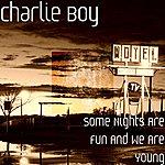 Charlie Boy Some Nights Are Fun And We Are Young