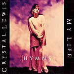 Crystal Lewis (Hymns) My Life