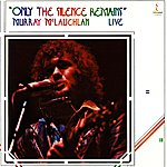 Murray McLauchlan Only The Silence Remains (Live)