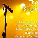 Single Talk That Talk (In The Style Of Rihanna&Jay Z) [Karaoke Version] - Single
