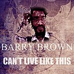 Barry Brown Can't Live Like This