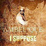 Ambelique I Suppose