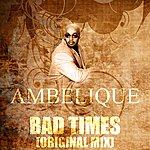 Ambelique Bad Times (Original Mix)