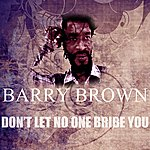 Barry Brown Don't Let No One Bribe You