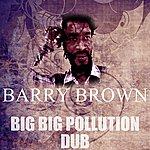Barry Brown Big Big Pollution Dub