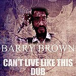 Barry Brown Can't Live Like This Dub