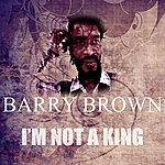 Barry Brown I'm Not A King