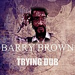 Barry Brown Trying Dub