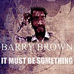 Barry Brown It Must Be Something
