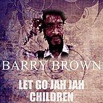 Barry Brown Let Go Jah Jah Children
