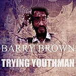 Barry Brown Trying Youthman