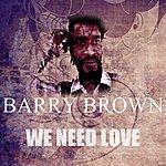 Barry Brown We Need Love