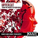 Uppercut Kult Records Presents: Turn The Music To Your Head
