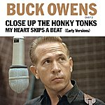 Buck Owens Close Up The Honkey Tonks / My Heart Skips A Beat (Early Versions)