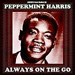 Peppermint Harris Peppermint Harris - Always On The Go (Original Recordings)