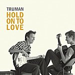 Truman Hold On To Love
