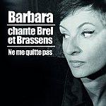 Barbara Barbara Chante Brel Et Brassens (Ne Me Quitte Pas)