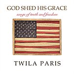 Twila Paris God Shed His Grace - Songs Of Truth And Freedom